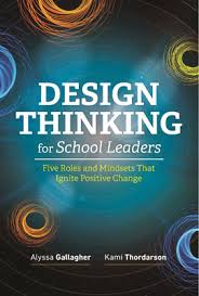 Design Thinking for School Leaders: Five Roles and