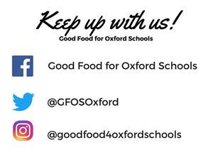 Keep up with Good Food for Oxford Schools! Facebook: Good Food for Oxford Schools. Twitter: @GFOSOxford. Instagram: @goodfood4oxfordschools.