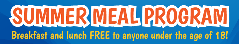 Summer Meal Program: Breakfast and lunch FREE to anyone under the age of 18!