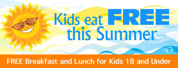 Kids eat FREE this summer! FREE breakfast and lunch for kids 18 and under.